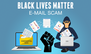 Beware: A 'Black Lives Matter' Phishing Email Scam is Spreading TrickBot Malware